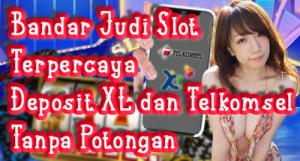 Bandar Judi Slot Terpercaya Deposit XL dan Telkomsel Tanpa Potongan