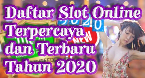 Daftar Slot Online Terpercaya dan Terbaru Tahun 2020