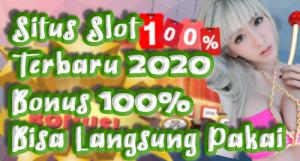 Situs Slot Terbaru 2020 Bonus 100% Bisa Langsung Pakai