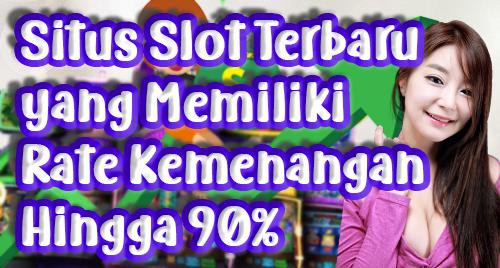 Situs Slot Terbaru yang Memiliki Rate Kemenangan Hingga 90%