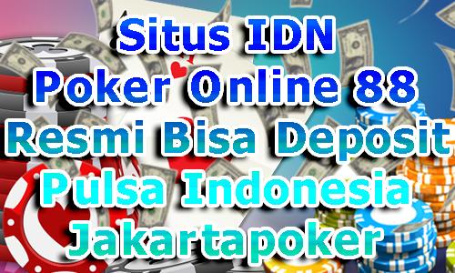 Situs IDN Poker Online 88 Resmi Bisa Deposit Pulsa Indonesia Jakartapoker